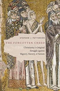 Nonfiction Book Review: The Forgotten Creed: Christianity's Original Struggle Against Bigotry, Slavery, and Sexism by Stephen J. Patterson. Oxford, $24.95 (184p) ISBN 978-0-19-086582-5