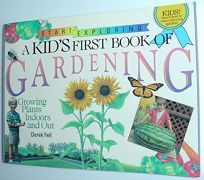 A Kids First Book of Gardening: Growing Plants Indoors and Out