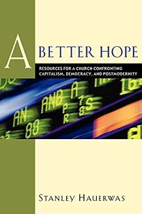 A Better Hope: Resources for a Church Confronting Capitalism