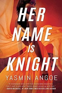 Mystery/Thriller Book Review: Her Name Is Knight by Yasmin Angoe. Thomas Mercer, $24.95 (428p) ISBN 978-1-5420-2995-7