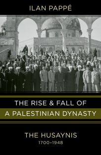 The Rise and Fall of a Palestinian Dynasty: The Husaynis