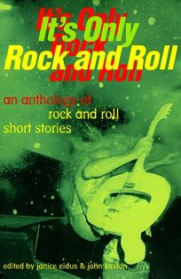 Its Only Rock and Roll: An Anthology of Rock and Roll Short Stories