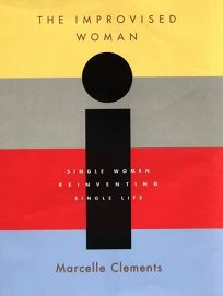 The Improvised Woman: Single Women Reinventing Single Life