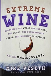 Extreme Wine: Searching the World for the Best