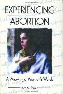 Experiencing Abortion: A Weaving of Womens Words