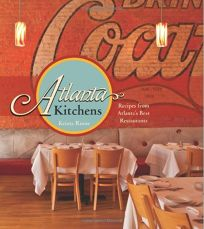 Atlanta Kitchens: Recipes from Atlantas Best Restaurants