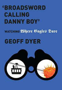 """""""Broadsword Calling Danny Boy"""": Watching 'Where Eagles Dare'"""