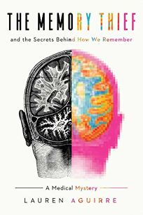 The Memory Thief and the Secrets Behind How We Remember: A Medical Mystery
