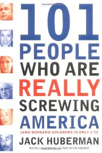 101 People Who Are Really Screwing Up America and Bernard Goldberg is #73