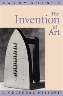 THE INVENTION OF ART: A Cultural History