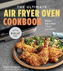The Ultimate Air Fryer Oven Cookbook: Easy Recipes That Satisfy