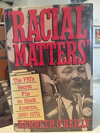 Racial Matters: The FBIs Secret File on Black America