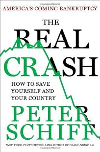 The Real Crash: America's Coming Bankruptcy—and How to Save Yourself and Your Country