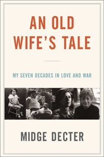 AN OLD WIFES TALE: My Seven Decades in Love and War