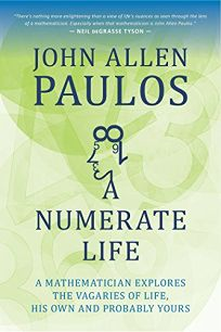 A Numerate Life: A Mathematician Explores the Vagaries of Life