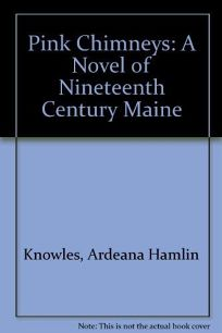 Pink Chimneys: A Novel of Nineteenth Century Maine