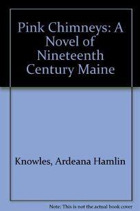 Pink Chimneys: A Novel of Nineteenth Century Maine