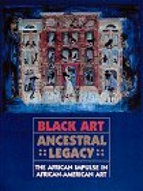 Black Art Ancestral Legacy: The African Impulse in African-American Art