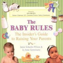 The Baby Rules: The Insiders Guide to Raising Your Parents