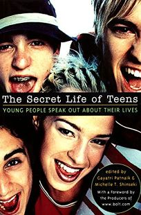 The Secret Life of Teens: Young People Speak Out about Their Lives