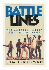 Battle Lines: The American Media and the Intifada