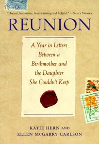Reunion: A Year in Letters Between a Birthmother and the Daughter She Couldnt Keep