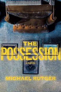 Mystery/Thriller Book Review: The Possession by Michael Rutger. Grand Central, $28 (384p) ISBN 978-1-5387-6187-8
