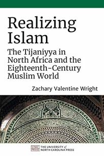 Realizing Islam: The Tijaniyya of North Africa and the Eighteenth-Century Muslim World