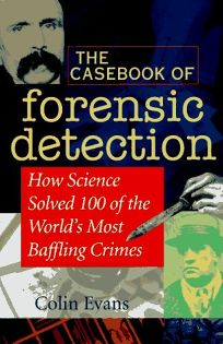 The Casebook of Forensic Detection: How Science Solved 125 of Historys Most Baffling Crimes