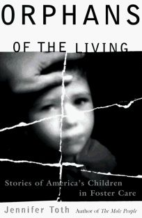 Orphans of the Living: Stories of Americas Children in Foster Care