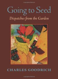Going to Seed: Dispatches from the Garden