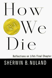 How We Die: Reflections on Lifes Final Chapter