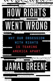 How Rights Went Wrong: Why Our Obsessions with Rights Is Tearing America Apart
