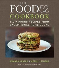 The Food52 Cookbook: 140 Winning Recipes from Exceptional Home Cooks