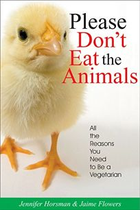 Please Dont Eat the Animals: All the Reasons You Need to Be a Vegetarian