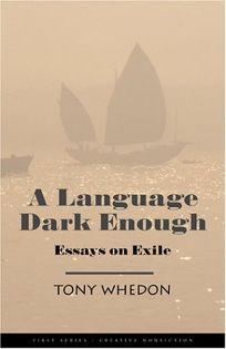 A LANGUAGE DARK ENOUGH: Essays on Exile