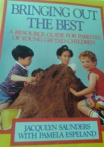 Bringing Out the Best: A Resource Guide for Parents of Young Gifted Children