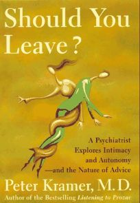 Should You Leave?: A Psychiatrist Explores Intimacy and Autonomy--And the Nature of Advice