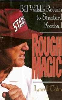Rough Magic: Bill Walshs Return to Stanford Football