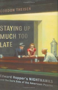 Staying Up Much Too Late: Edward Hoppers Nighthawks and the Dark Side of the American Psyche
