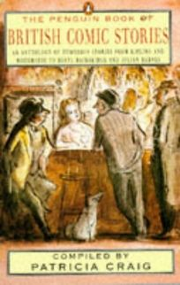 The Penguin Book of British Comic Stories: 2an Anthology Humorous Stories from Kipling Wodehouse Beryl Bainbridge Julian Bar