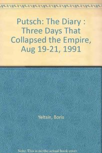 Putsch: The Diary: Three Days That Collapsed the Empire