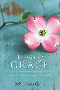 Victim of Grace: When Gods Goodness Prevails