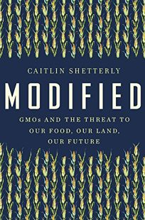 Modified: GMOs and the Threat to Our Food