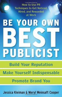 Be Your Own Best Publicist: How to Use PR Techniques to Get Noticed