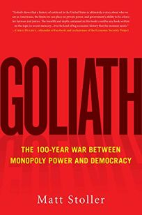 Goliath: The 100-Year War Between Monopoly Power and Populism
