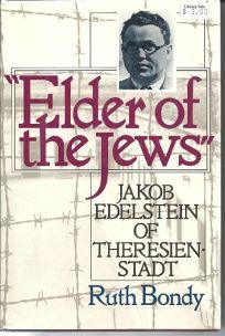 Elder of the Jews: Jakob Edelstein of Theresienstadt