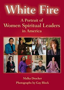 White Fire: A Portrait of Women Spiritual Leaders in America