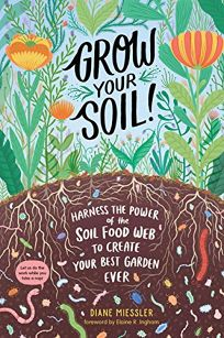 Grow Your Soil!: Harness the Power of the Soil Wide Web to Create Your Best Garden Ever