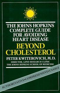 Beyond Cholesterol: The Johns Hopkins Complete Guide for Avoiding Heart Disease